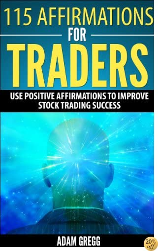 T115 Affirmations For Traders: Use Positive Affirmations To Improve Stock Trading Success