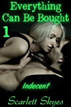 Everything Can Be Bought 1: Indecent by…