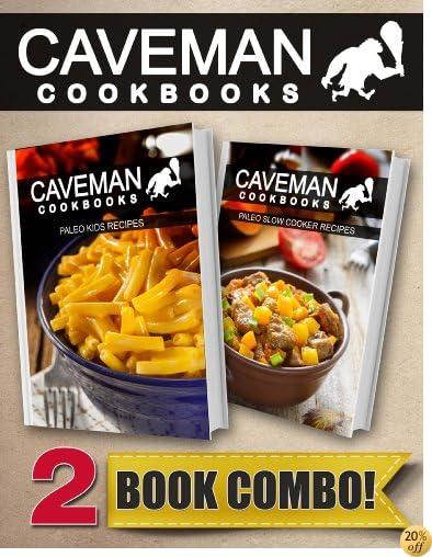 Paleo Kids Recipes and Paleo Slow Cooker Recipes: 2 Book Combo (Caveman Cookbooks)