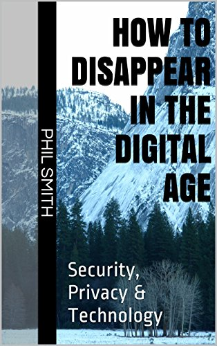 how-to-disappear-in-the-digital-age-security-privacy-technology