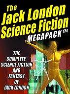 The Jack London Science Fiction MEGAPACK…