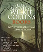 THE EIGHT GREATEST WILKIE COLLINS BOOKS…