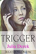 Trigger (L.A. Girls, #1) by Julia Derek