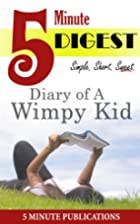 Diary of a Wimpy Kid: 5 Minute Digest by 5…