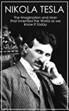 Nikola Tesla: The Imagination and Man that…