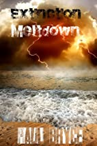 Meltdown (Extinction Book 1) by Paul Bryce