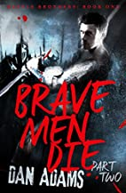 Brave Men Die: Part 2 of 3 by Dan Adams