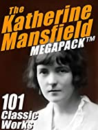 The Katherine Mansfield MEGAPACK ®: 101…