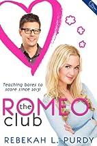 The Romeo Club by Rebekah L. Purdy