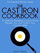 The Cast Iron Cookbook: 30 Delicious…