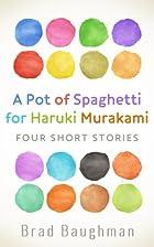 A Pot of Spaghetti for Haruki Murakami: Four…