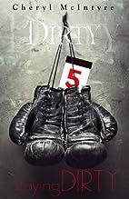 Staying Dirty (Dirty, #5) by Cheryl McIntyre