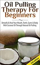Oil Pulling Therapy For Beginners: Detoxify…