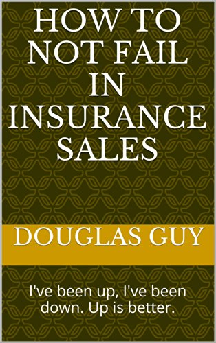 how-to-not-fail-in-insurance-sales-ive-been-up-ive-been-down-up-is-better