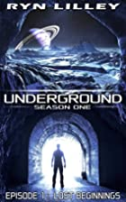 UNDERGROUND: Episode 1 - Lost Beginnings: An…