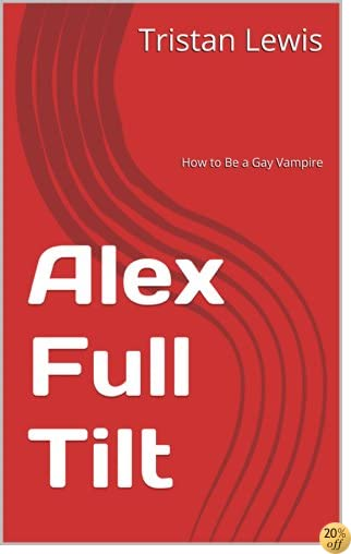 Alex Full Tilt: How to Be a Gay Vampire