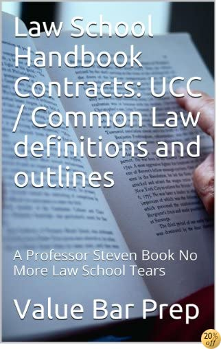 Law School Handbook Contracts: UCC / Common Law definitions and outlines A RECOMMENDED LAW BOOK*: e law book, Big Rests Law Study Method - model bar exam essays produced