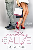 Crediting Callie: Part one by Paige Rion