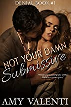 Not Your Damn Submissive (Denial, #1) by Amy…