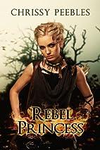 Rebel Princess by Chrissy Peebles