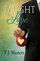 Taught to Love by T.J. Masters