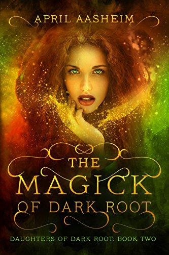 the-magick-of-dark-root-a-paranormal-fantasy-daughters-of-dark-root-book-2