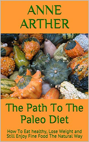 the-path-to-the-paleo-diet-how-to-eat-healthy-lose-weight-and-still-enjoy-fine-food-the-natural-way-the-path-to-losing-weight-book-1