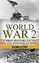 World War 2 Pacific Theatre: A Brief History…
