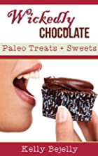 Wickedly Chocolate: Paleo Treats and Sweets…