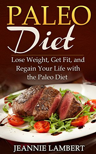 paleo-diet-lose-weight-get-fit-and-regain-your-life-with-the-paleo-diet