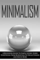 Minimalism: A Beginners Guide To Simple…