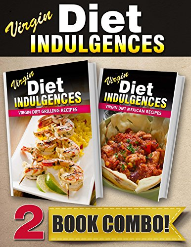 virgin-diet-grilling-recipes-and-virgin-diet-mexican-recipes-2-book-combo-virgin-diet-indulgences