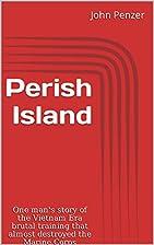 Perish Island: One man's story of the…