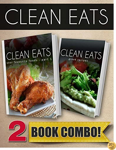 Your Favorite Foods - Part 1 and Greek Recipes: 2 Book Combo (Clean Eats)