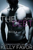 The Debt (Club Alpha, #2) by Kelly Favor