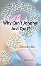 Why Can't Johnny Just Quit?: A Common Sense…