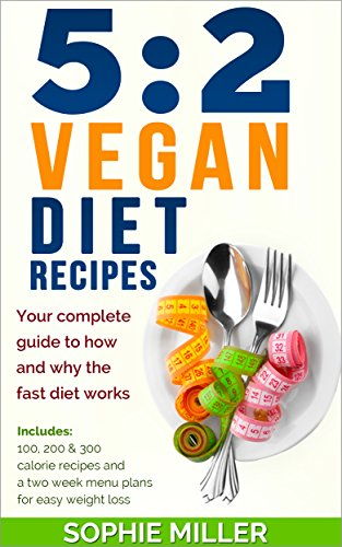 52-vegan-diet-recipes-your-complete-guide-to-how-and-why-the-fast-diet-works-includes-100-200-300-calorie-recipes-and-a-two-week-menu-plans-for-easy-weight-loss