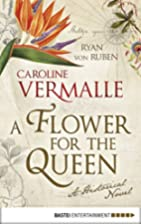 A Flower for the Queen: A Historical Novel…