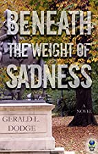Beneath the Weight of Sadness by Gerald L.…