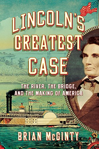 lincolns-greatest-case-the-river-the-bridge-and-the-making-of-america