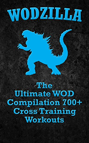 wods-wodzilla-the-ultimate-wod-compilation-700-cross-training-workouts-cross-training-wod-cross-training-bible-wods-build-muscle-fat-loss-kettlebell-home-workout-bodyweight-training