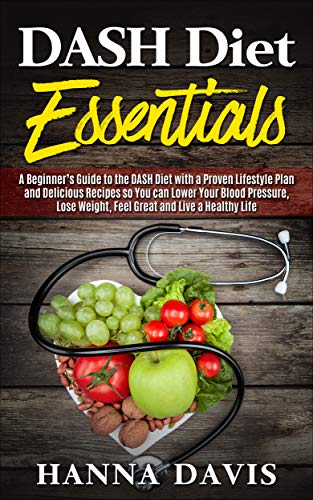 dash-diet-essentials-a-beginners-guide-to-the-dash-diet-with-a-proven-lifestyle-plan-and-delicious-recipes-so-you-can-lower-your-blood-pressure-lose-a-healthy-life-healthy-life-series-book-1