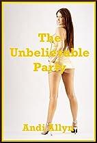 The Unbelievable Party: A Double Penetration…