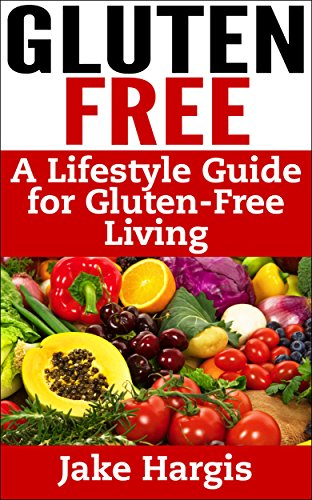 gluten-free-a-lifestyle-guide-for-gluten-free-living-gluten-free-guide-to-the-gluten-free-lifestyle-celiac-disease-and-the-gluten-free-diet