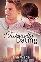 Technically Dating by Jena Wade