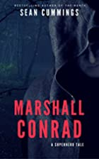 Marshall Conrad: A Superhero Tale by Sean…
