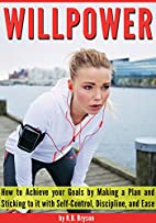 WILLPOWER: How to Achieve your Goals by…