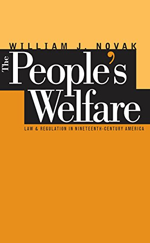 the-peoples-welfare-law-and-regulation-in-nineteenth-century-america-studies-in-legal-history