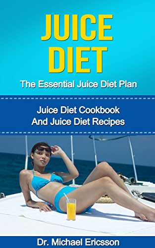 juice-diet-the-essential-juice-diet-plan-juice-diet-cookbook-and-juice-diet-recipes-to-lose-weight-naturally-prevent-diseases-boost-metabolism-and-diet-cookbook-juice-diet-kindle-books