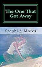 The One That Got Away by Stephanie Motes
